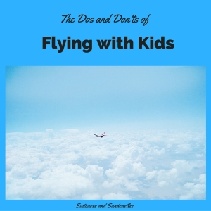 The Dos and Don'ts of Flying with Kids