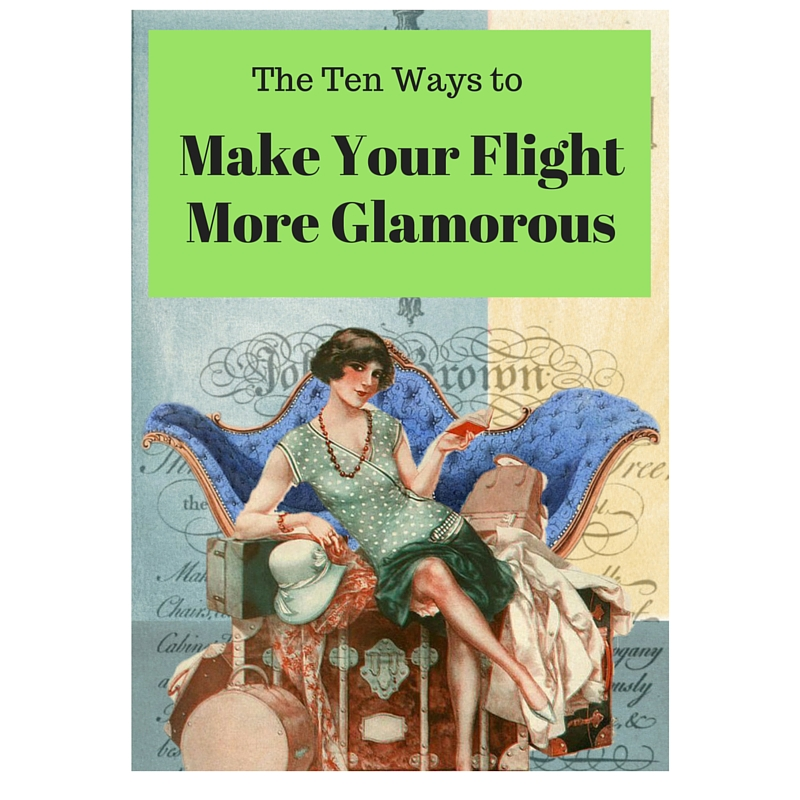 The Ten Ways to Make Your Flight More Glamorous